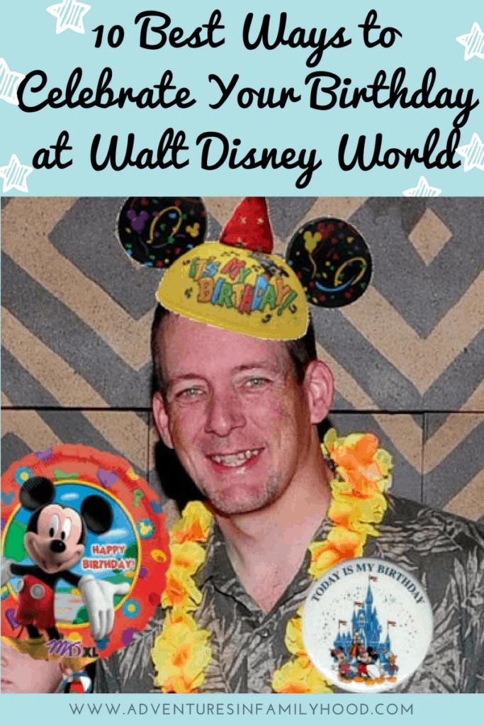 10 Best Ways to Celebrate Your Birthday at Walt Disney World