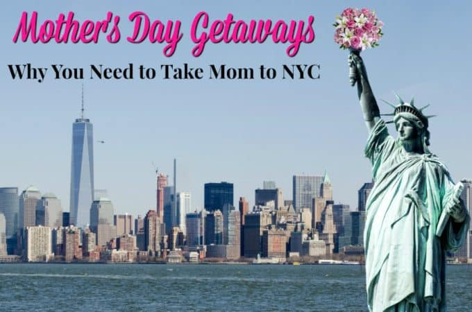 Why You Need to Take Mom to NYC for Mother's Day Weekend